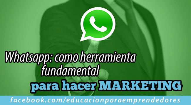 Whatsapp como herramienta fundamental para hacer MARKETING